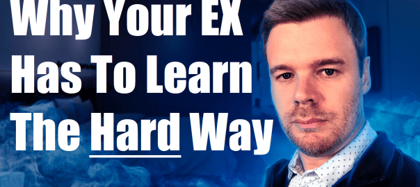 Why your ex has to learn the hard way
